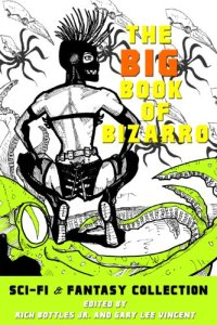 The Big Book of Bizarro Sci-Fi & Fantasy Collection (Kindle Ed.)