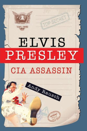 Elvis Presley, CIA Assassin by Andy Rausch