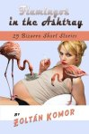 Flamingos in the Ashtray: 25 Bizarro Short Stories by Zoltan Komar