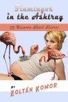 Flamingos in the Ashtray: 25 Bizarro Short Stories by Zoltan Komar
