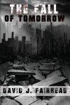 The Fall of Tomorrow by David J. Fairhead