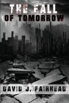 The Fall of Tomorrow by David J. Fairhead