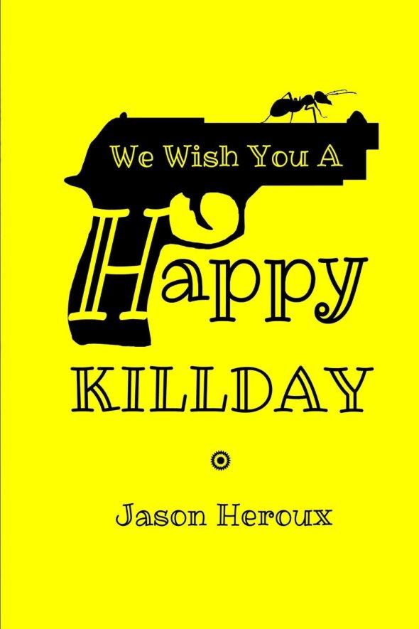 We Wish You A Happy Killday by Jason Heroux
