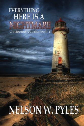 Everything Here Is A Nightmare by Nelson W. Pyles