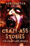 CRAZY-ASS STORIES FOR CRAZY-ASS PEOPLE by Andy Rausch